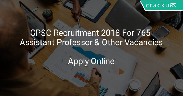 GPSC Recruitment 2018 Apply Online For 765 Assistant Professor & Other Vacancies