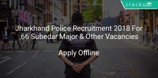 Jharkhand Police Recruitment 2018 Apply Offline For 66 Subedar Major & Other Vacancies