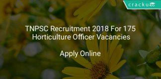 TNPSC Recruitment 2018 Apply Online For 175 Horticulture Officer Vacancies