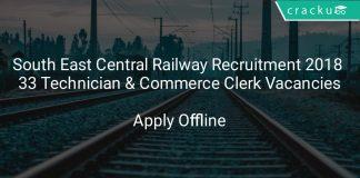 South East Central Railway Recruitment 2018 33 Technician & Commerce Clerk Vacancies