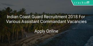 Indian Coast Guard Recruitment 2018 Apply Online For Various Assistant Commandant Vacancies