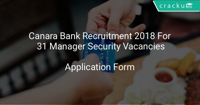 Canara Bank Recruitment 2018 Application Form For 31 Manager Security Vacancies