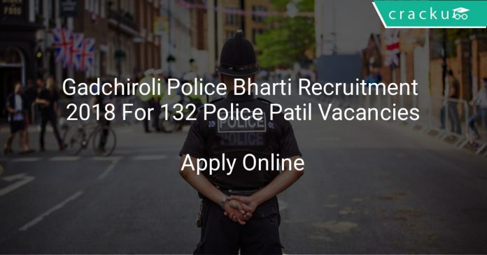 Gadchiroli Police Bharti Recruitment 2018 Apply Online For 132 Police Patil Vacancies