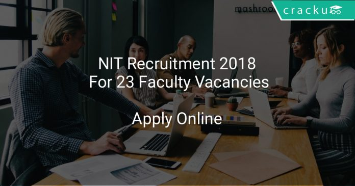 NIT Recruitment 2018 Apply Online For 23 Faculty Vacancies