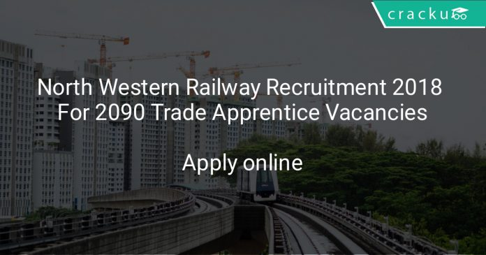 North Western Railway Recruitment 2018 For 2090 Trade Apprentice Vacancies