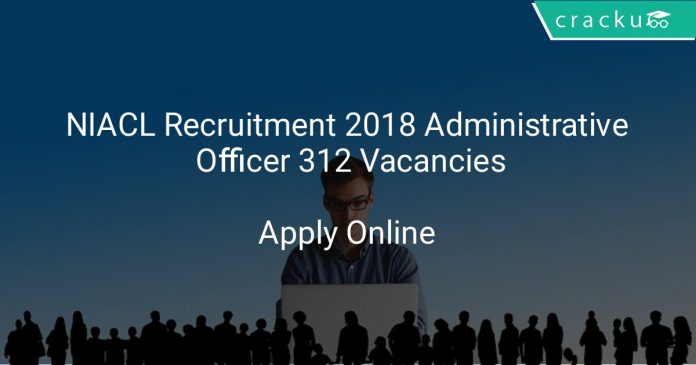 NIACL Recruitment 2018 Administrative Officer 312 Vacancies