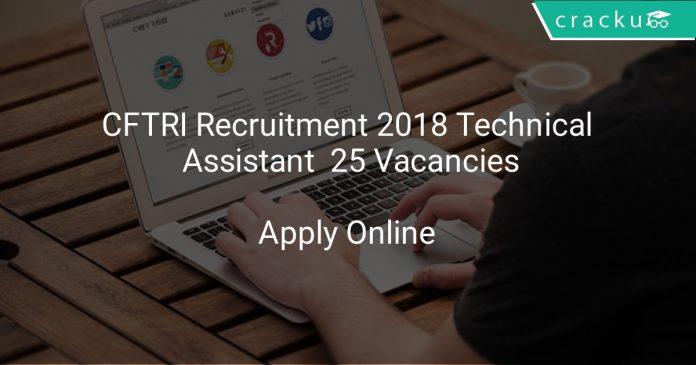 CFTRI Recruitment 2018 Technical Assistant 25 Vacancies