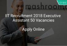 IIT Recruitment 2018 Executive Assistant 50 Vacancies