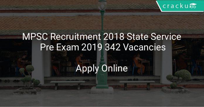 MPSC Recruitment 2018 State Service Pre Exam 2019 342 Vacancies