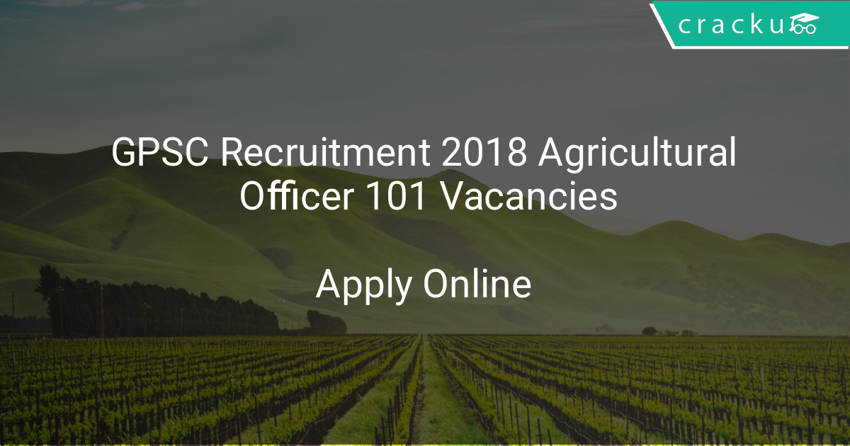 GPSC Recruitment 2018 Agricultural Officer 101 Vacancies