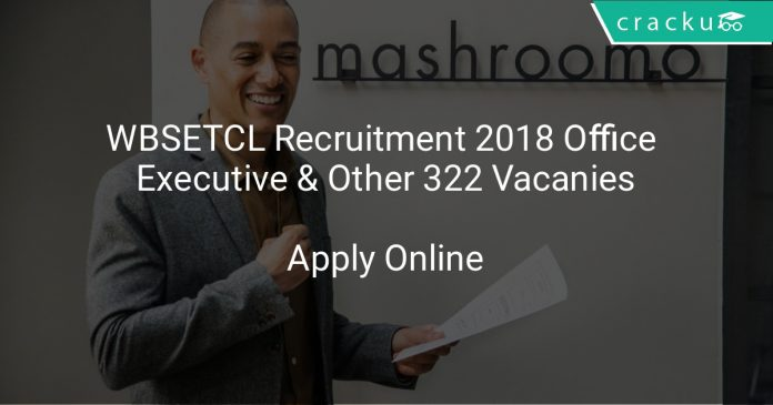 WBSETCL Recruitment 2018 Office Executive & Other 322 Vacanies