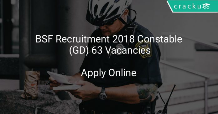BSF Recruitment 2018 Constable (GD) 63 Vacancies