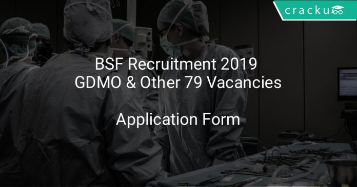 BSF Recruitment 2019 GDMO & Other 79 Vacancies