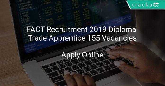 FACT Recruitment 2019 Diploma & Trade Apprentice 155 Vacancies