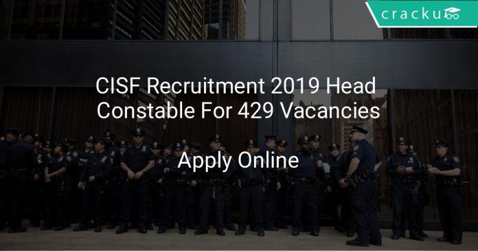 CISF Recruitment 2019 Head Constable For 429 Vacancies