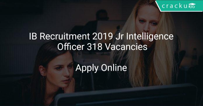 IB Recruitment 2019 Jr Intelligence Officer 318 Vacancies