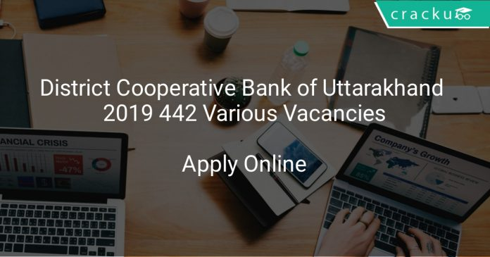 District Cooperative Bank of Uttarakhand Recruitment 2019 442 Various Vacancies