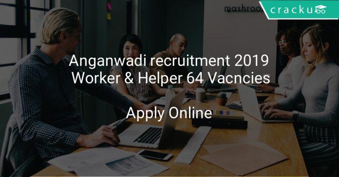 Anganwadi recruitment 2019 Worker & Helper 64 Vacncies