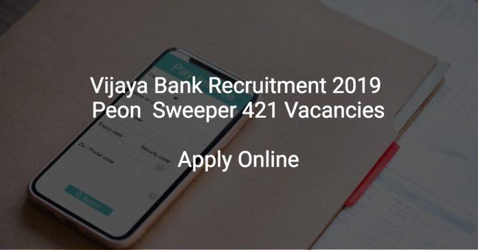 Vijaya Bank Recruitment 2019 Peon & Sweeper 421 Vacancies
