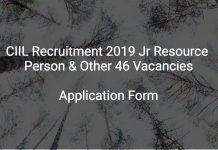 CIIL Recruitment 2019 Jr Resource Person & Other 46 Vacancies