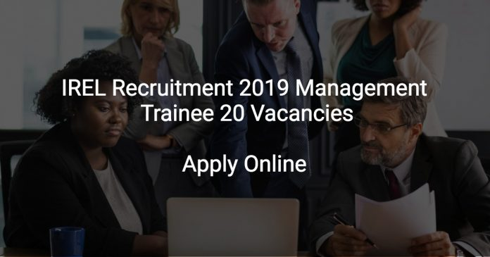 IREL Recruitment 2019 Management Trainee 20 Vacancies