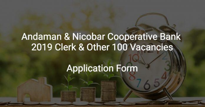 Andaman & Nicobar Cooperative Bank Recruitment 2019 Clerk & Other 100 Vacancies