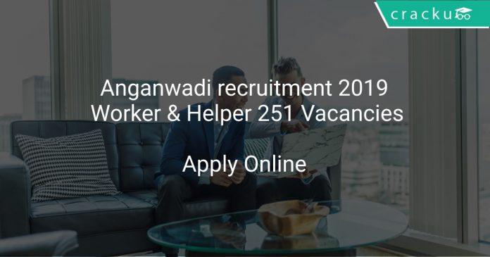 Anganwadi recruitment 2019 Worker & Helper 251 Vacancies