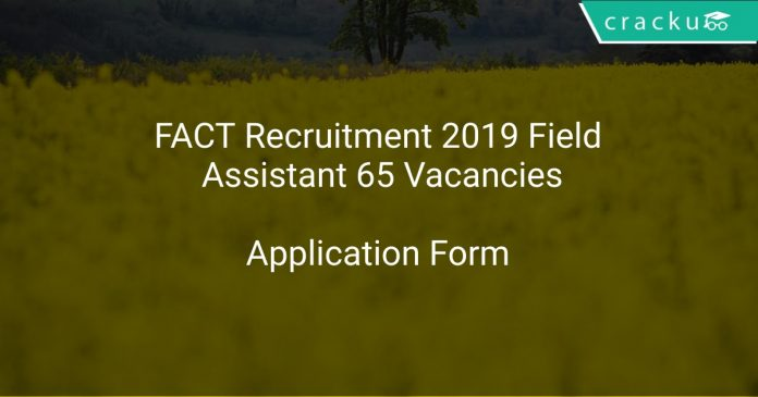 FACT Recruitment 2019 Field Assistant 65 Vacancies