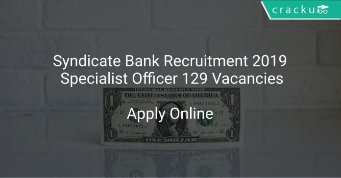 Syndicate Bank Recruitment 2019 Specialist Officer 129 Vacancies