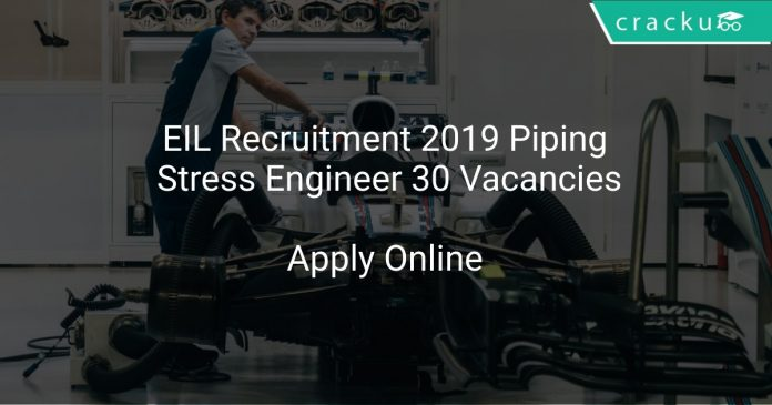 EIL Recruitment 2019 Piping Stress Engineer 30 Vacancies