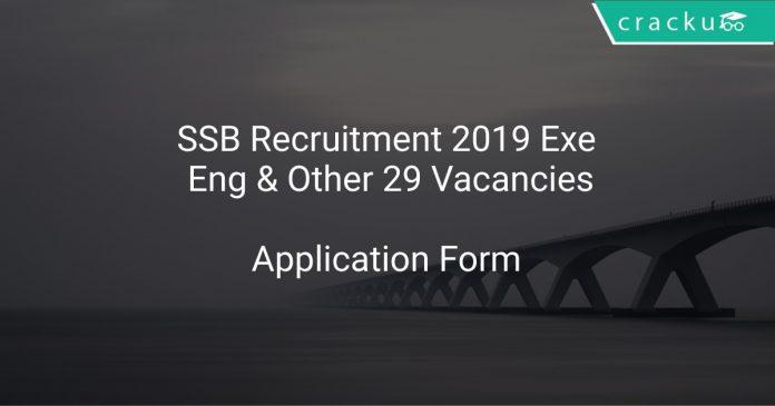 SSB Recruitment 2019 Executive Engineer & Other 29 Vacancies
