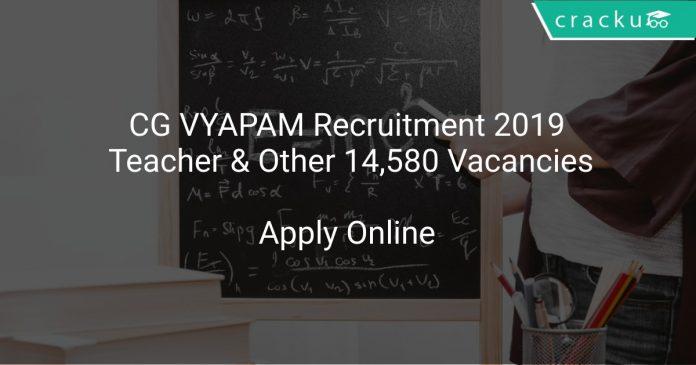 CG VYAPAM Recruitment 2019 Teacher & Other 14,580 Vacancies