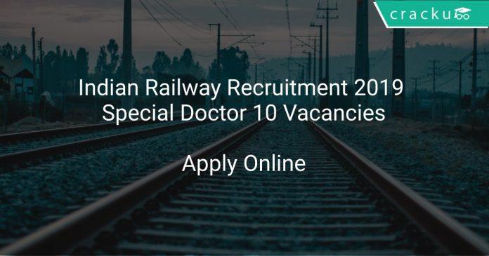 Indian Railway Recruitment 2019 Special Doctor 10 Vacancies