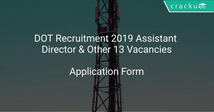 DOT Recruitment 2019 Assistant Director & Other 13 Vacancies