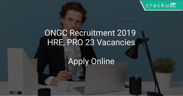ONGC Recruitment 2019 HRE, PRO 23 Vacancies