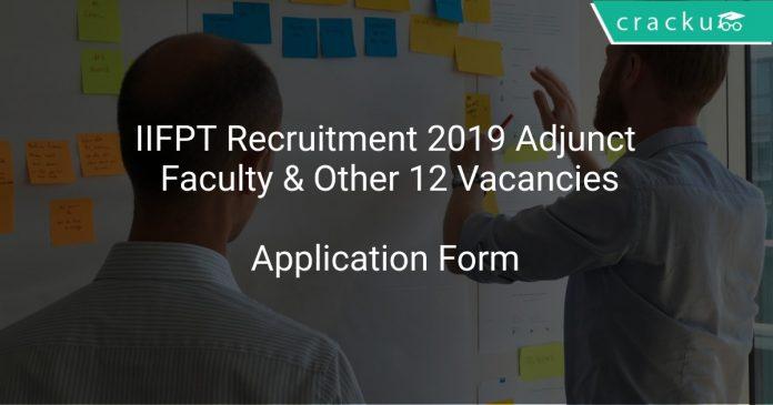 IIFPT Recruitment 2019 Adjunct Faculty & Other 12 Vacancies