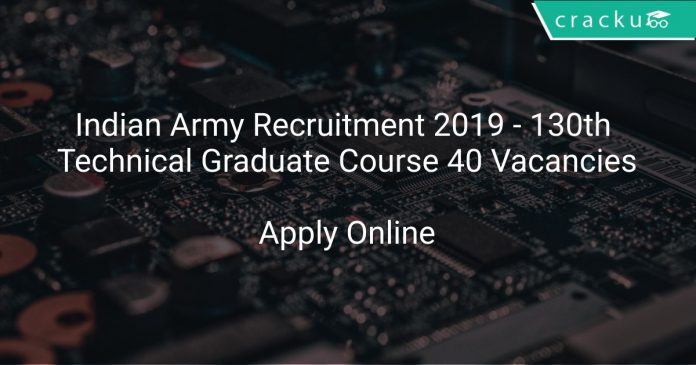 Indian Army Recruitment 2019 - 130th Technical Graduate Course 40 Vacancies
