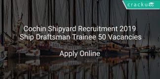 Cochin Shipyard Recruitment 2019 Ship Draftsman Trainee 50 Vacancies