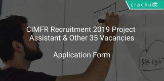 CIMFR Recruitment 2019 Project Assistant & Other 35 Vacancies