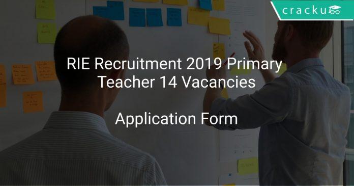 RIE Recruitment 2019 Primary Teacher 14 Vacancies