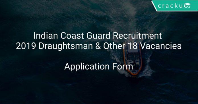 Indian Coast Guard Recruitment 2019 Draughtsman & Other 18 Vacancies