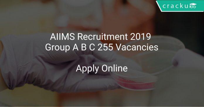 AIIMS Recruitment 2019 Group A B C 255 Vacancies