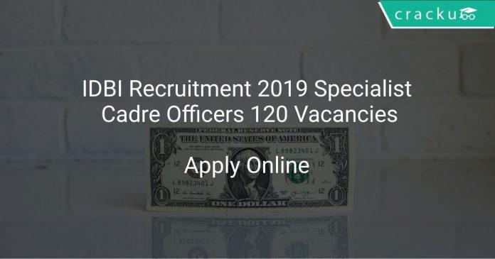 IDBI Recruitment 2019 Specialist Cadre Officers 120 Vacancies