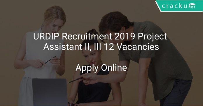URDIP Recruitment 2019 Project Assistant II, III 12 Vacancies