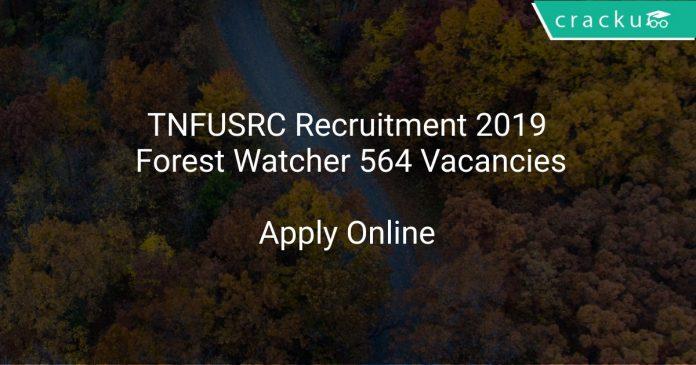 TNFUSRC Recruitment 2019 Forest Watcher 564 Vacancies
