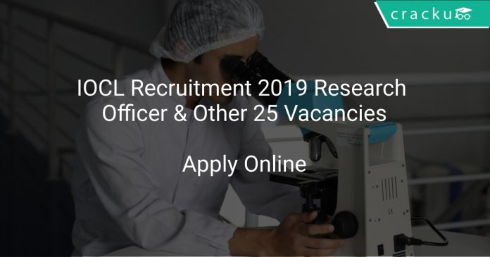 IOCL Recruitment 2019 Research Officer & Other 25 Vacancies
