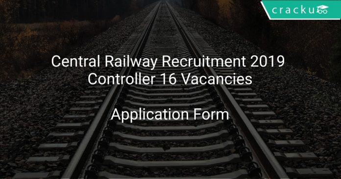 Central Railway Recruitment 2019 Controller 16 Vacancies