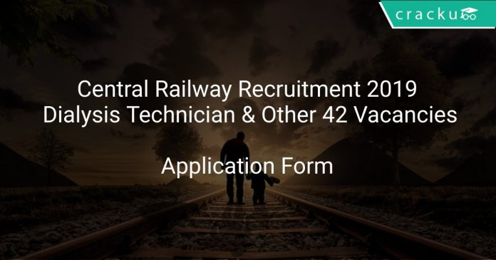 Central Railway Recruitment 2019 Dialysis Technician & Other 42 Vacancies