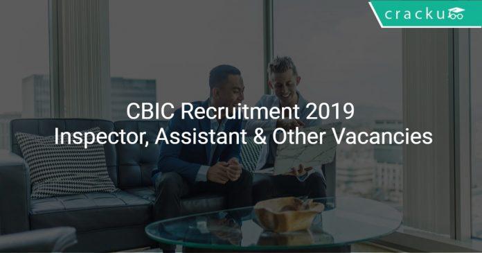 CBIC Recruitment 2019 Inspector, Assistant & Other Vacancies