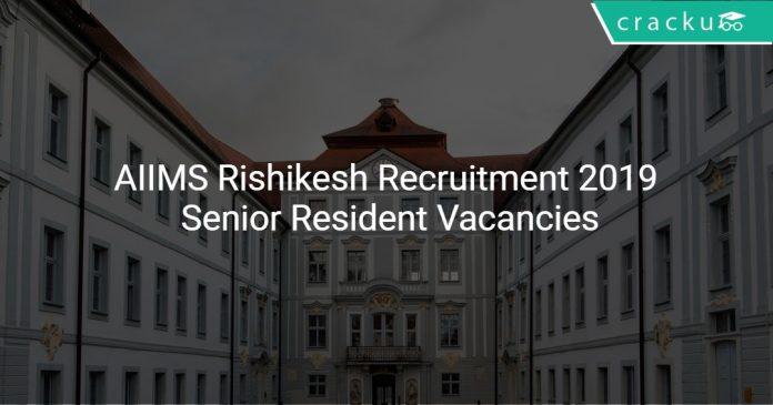 AIIMS Rishikesh Recruitment 2019 Senior Resident Vacancies